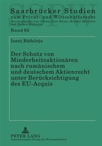 Der Schutz Von Minderheitsaktionaeren Nach Rumaenischem Und Deutschem Aktienrecht Unter Beruecksichtigung Des Eu-Acquis