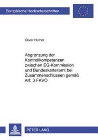 Abgrenzung Der Kontrollkompetenzen Zwischen Eg-Kommission Und Bundeskartellamt Bei Zusammenschluessen Gemae Art. 3 Fkvo: Unter Konkretisierender Betra