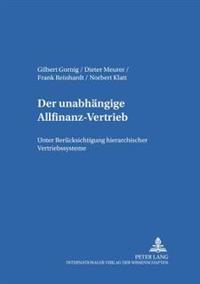 Der Unabhaengige Allfinanz-Vertrieb: Unter Beruecksichtigung Hierarchischer Vertriebssysteme