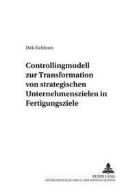 Controllingmodell Zur Transformation Von Strategischen Unternehmenszielen in Fertigungsziele