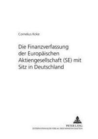 Die Finanzverfassung Der Europaeischen Aktiengesellschaft (Se) Mit Sitz in Deutschland