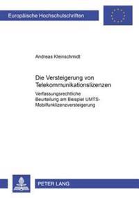 Die Versteigerung Von Telekommunikationslizenzen: Verfassungsrechtliche Beurteilung Am Beispiel Der Umts-Mobilfunklizenzversteigerung