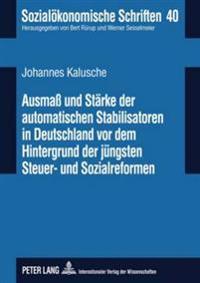 Ausmaß Und Staerke Der Automatischen Stabilisatoren in Deutschland VOR Dem Hintergrund Der Juengsten Steuer- Und Sozialreformen