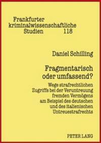 Fragmentarisch Oder Umfassend: Wege Strafrechtlichen Zugriffs Bei Der Veruntreuung Fremden Vermoegens Am Beispiel Des Deutschen Und Des Italienischen