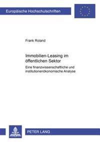 Immobilien-Leasing Im Oeffentlichen Sektor: Eine Finanzwissenschaftliche Und Institutionenoekonomische Analyse