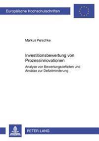 Investitionsbewertung Von Prozessinnovationen: Analyse Von Bewertungsdefiziten Und Ansaetze Zur Defizitminderung