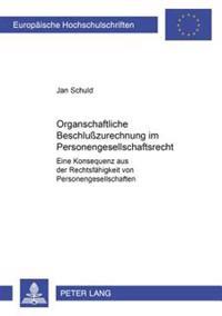 Organschaftliche Beschlußzurechnung Im Personengesellschaftsrecht: Eine Konsequenz Aus Der Rechtsfaehigkeit Von Personengesellschaften (?)