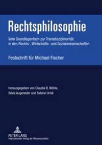 Rechtsphilosophie: Vom Grundlagenfach Zur Transdisziplinaritaet in Den Rechts-, Wirtschafts- Und Sozialwissenschaften- Festschrift Fuer M