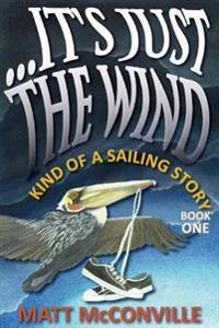 ...It's Just the Wind: Kind of a Sailing Story