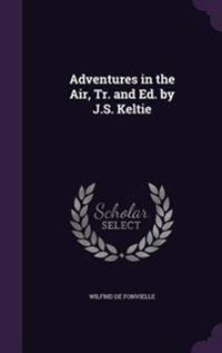 Adventures in the Air, Tr. and Ed. by J.S. Keltie