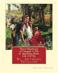 Harry Heathcote of Gangoil: A Tale of Australian Bush-Life (1874), by Anthony Trollope a Novel