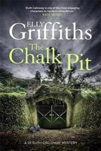 Chalk pit - the dr ruth galloway mysteries 9