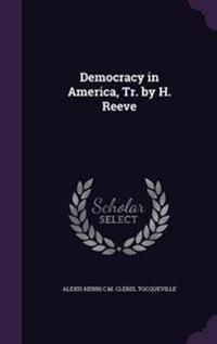 Democracy in America, Tr. by H. Reeve