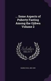 ... Some Aspects of Puberty Fasting Among the Ojibwa Volume 2