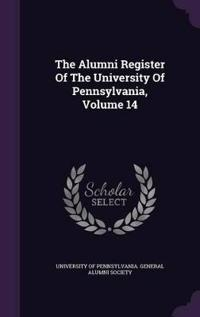 The Alumni Register of the University of Pennsylvania, Volume 14