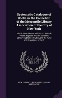 Systematic Catalogue of Books in the Collection of the Mercantile Library Association of the City of New York