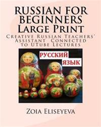 Russian for Beginners Large Print: Creative Russian Teachers' Assistant Connected to Utube Lectures