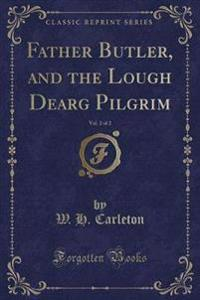 Father Butler, and the Lough Dearg Pilgrim, Vol. 2 of 2 (Classic Reprint)