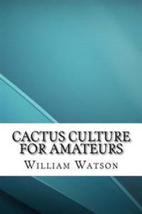 Cactus Culture for Amateurs