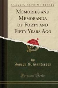 Memories and Memoranda of Forty and Fifty Years Ago (Classic Reprint)