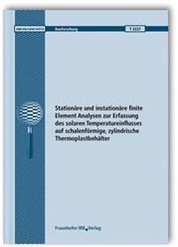 Stationäre und instationäre finite Element Analysen zur Erfassung des solaren Temperatureinflusses auf schalenförmige, zylindrische Thermoplastbehälter. Abschlussbericht