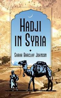 Hadji in Syria, Or, Three Years in Jerusalem