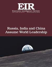 Russia, India and China Assume World Leadership: Executive Intelligence Review; Volume 43, Issue 24