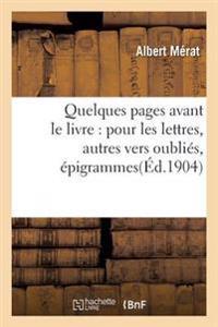 Quelques Pages Avant Le Livre: Pour Les Lettres, Autres Vers Oublies, Epigrammes