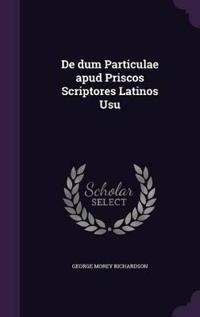 de Dum Particulae Apud Priscos Scriptores Latinos Usu