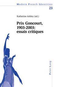 Prix Goncourt, 1903-2003: Essais Critiques