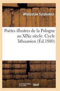 Poetes Illustres de la Pologne Au Xixe Siecle. Cycle Lithuanien