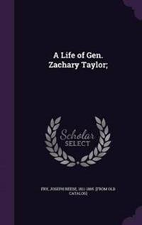 A Life of Gen. Zachary Taylor;