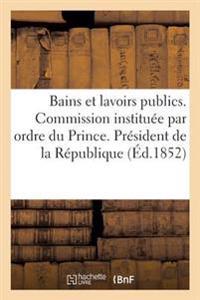 Bains Et Lavoirs Publics. Commission Institu�e Par Ordre Du Prince. Pr�sident de la R�publique