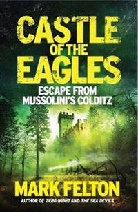Castle of the eagles - escape from mussolinis colditz