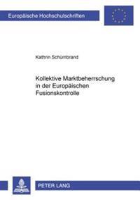 Kollektive Marktbeherrschung in Der Europaeischen Fusionskontrolle