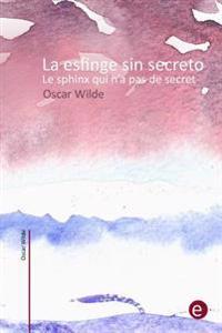 La Esfinge Sin Secreto/Le Sphinx Qui N'a Pas de Secret: (Edicion Bilingue/Edition Bilingue)