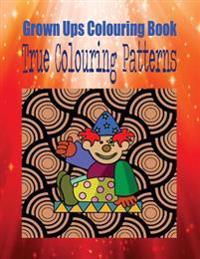 Grown Ups Colouring Book True Colouring Patterns Mandalas