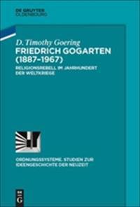 Friedrich Gogarten (1887-1967): Religionsrebell Im Jahrhundert Der Weltkriege