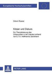 """Koerper Und Diskurs: Zur Thematisierung Des Unbewuten in Der Literatur Anhand Von E. T. A. Hoffmanns """"Der Sandmann"""""""