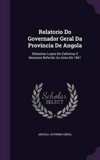 Relatorio Do Governador Geral Da Provincia de Angola