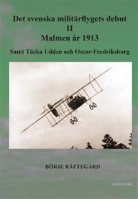 Det svenska militärflygets debut II - Malmen år 1913