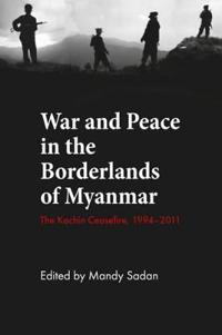War and Peace in the Borderlands of Myanmar