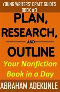 Plan, Research, and Outline Your Nonfiction Book in a Day: Writers' Guide to Planning a Book, Researching Without Fuss, and Outlining a Nonfiction Boo