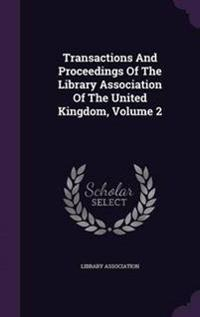 Transactions and Proceedings of the Library Association of the United Kingdom, Volume 2
