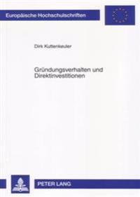 Gruendungsverhalten Und Direktinvestitionen: Eine Theoretische Und Empirische Analyse