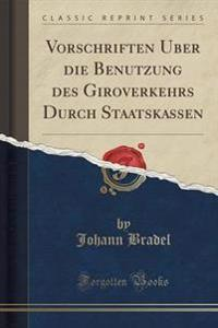 Vorschriften U Ber Die Benu Tzung Des Giroverkehrs Durch Staatskassen (Classic Reprint)