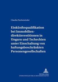 Einkuenftequalifikation Bei Immobiliendirektinvestitionen in Ungarn Und Tschechien Unter Einschaltung Von Haftungsbeschraenkten Personengesellschaften