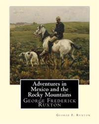 Adventures in Mexico and the Rocky Mountains, by George F. Ruxton: George Frederick Ruxton
