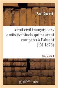 Droit Civil Francais: Des Droits Eventuels Qui Peuvent Competer A L'Absent, Fascicule I