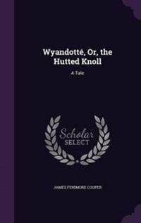 Wyandotte, Or, the Hutted Knoll